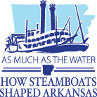 """Exhibit logo of steamboat and text """"As Much as the Water: How Steamboats Shaped Arkansas"""""""